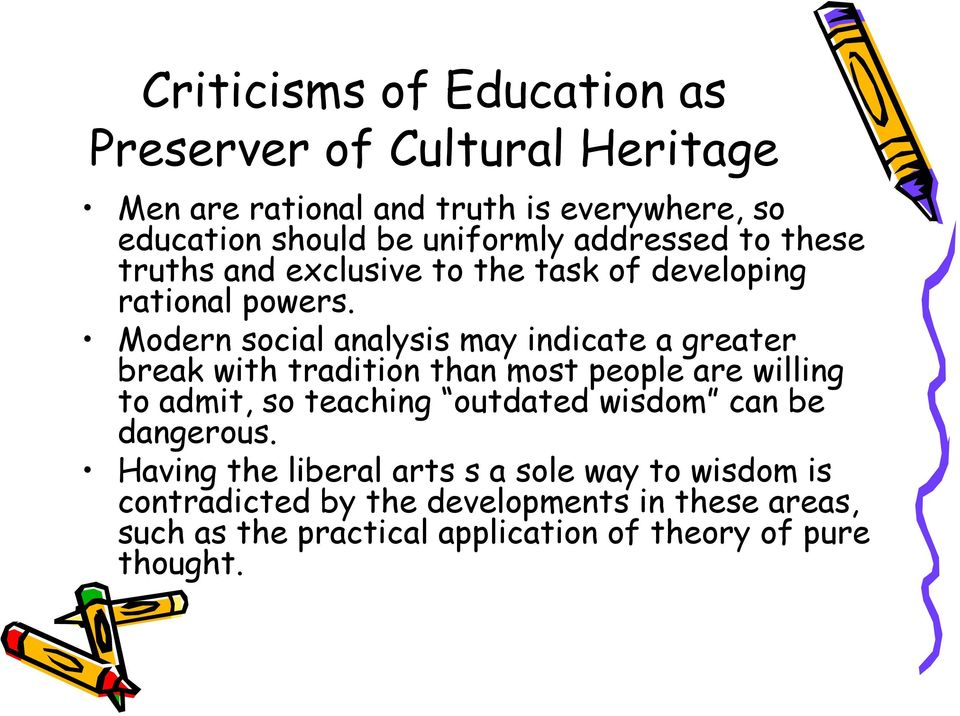 Modern social analysis may indicate a greater break with tradition than most people are willing to admit, so teaching outdated