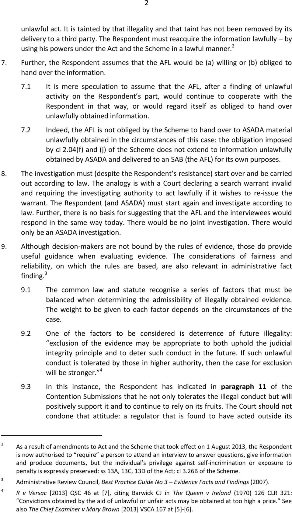 Further, the Respondent assumes that the AFL would be (a) willing or (b) obliged to hand over the information. 7.