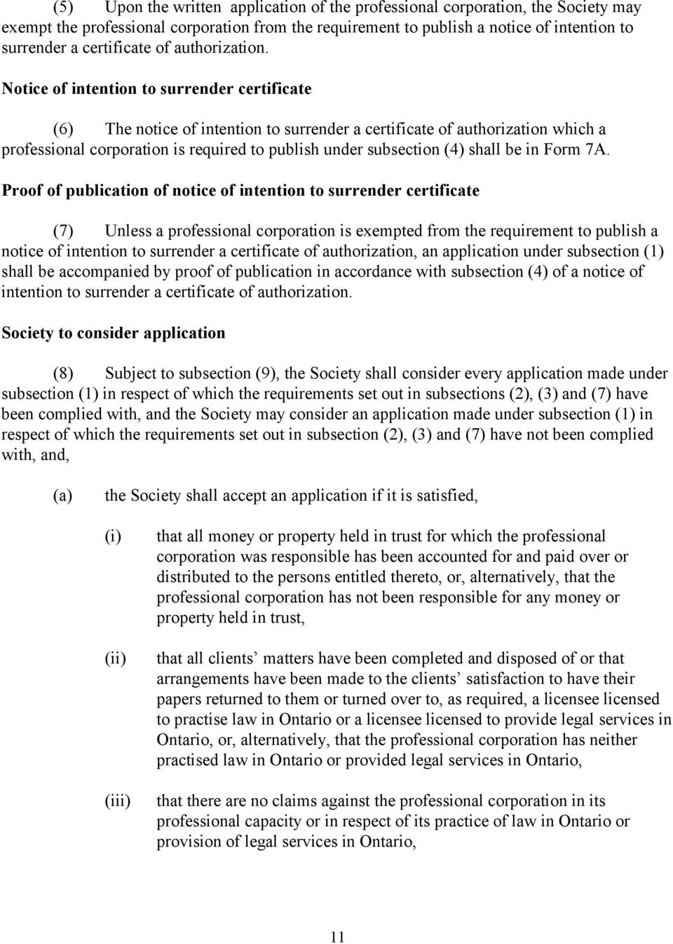 Notice of intention to surrender certificate (6) The notice of intention to surrender a certificate of authorization which a professional corporation is required to publish under subsection (4) shall