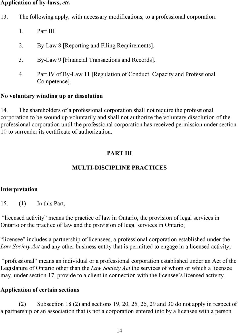 The shareholders of a professional corporation shall not require the professional corporation to be wound up voluntarily and shall not authorize the voluntary dissolution of the professional