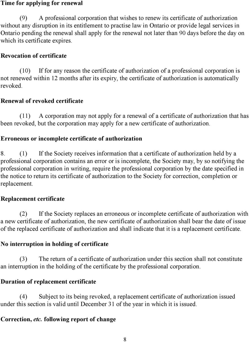 Revocation of certificate (10) If for any reason the certificate of authorization of a professional corporation is not renewed within 12 months after its expiry, the certificate of authorization is
