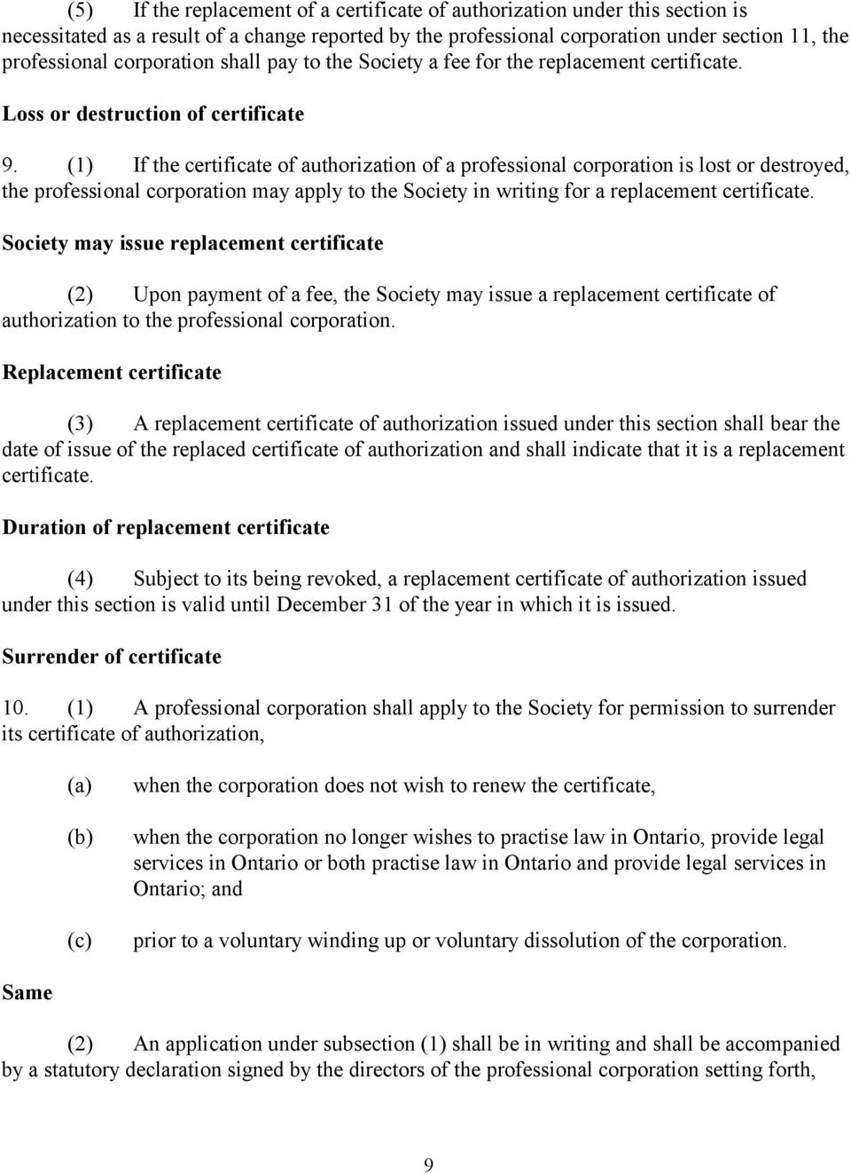 (1) If the certificate of authorization of a professional corporation is lost or destroyed, the professional corporation may apply to the Society in writing for a replacement certificate.