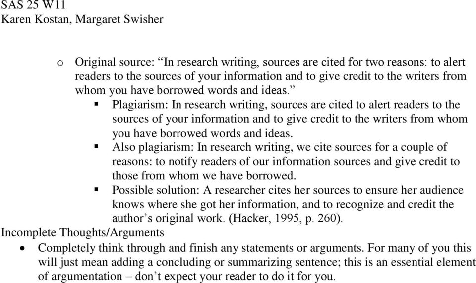 Also plagiarism: In research writing, we cite sources for a couple of reasons: to notify readers of our information sources and give credit to those from whom we have borrowed.