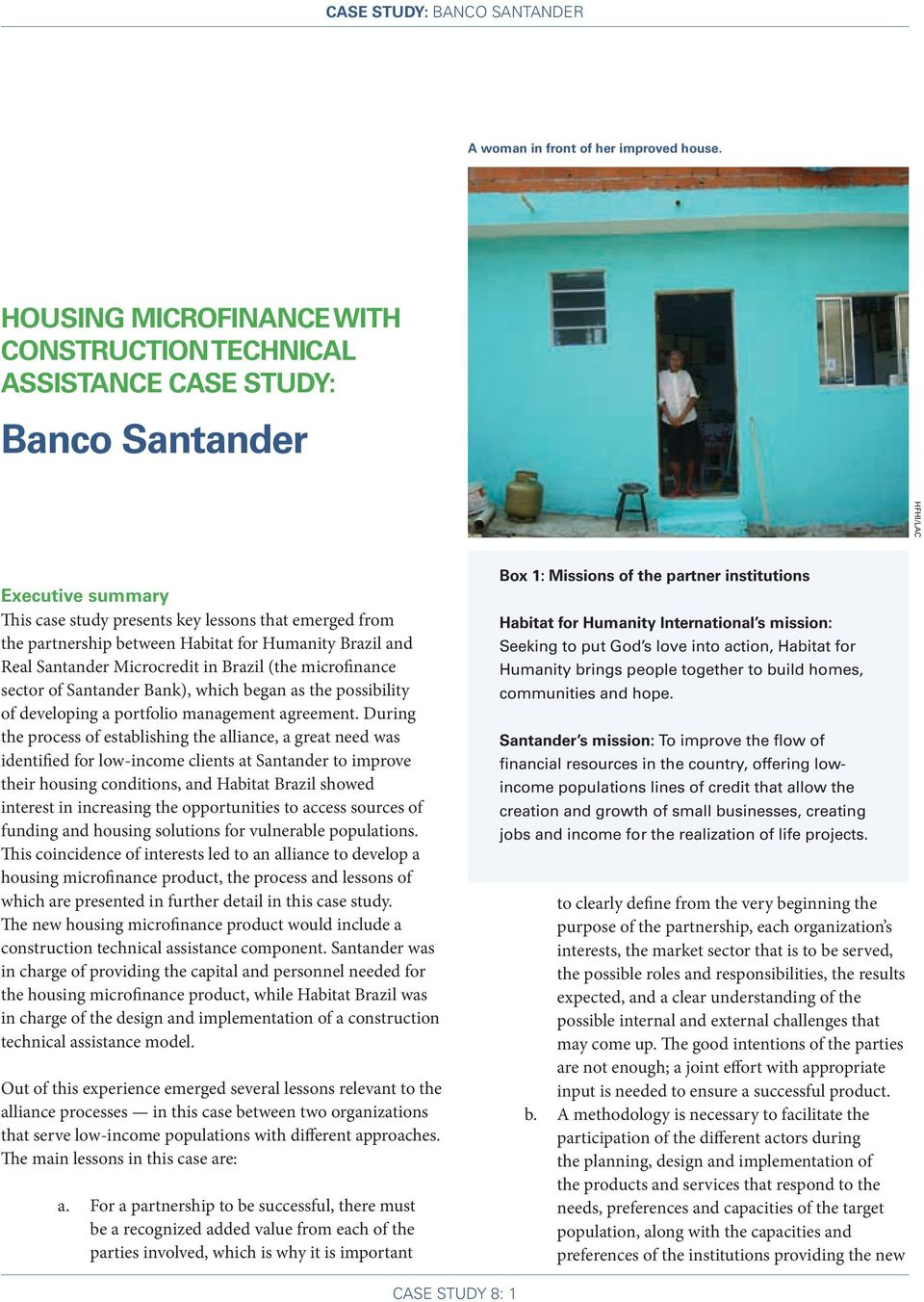 Habitat for Humanity Brazil and Real Santander Microcredit in Brazil (the microfinance sector of Santander Bank), which began as the possibility of developing a portfolio management agreement.