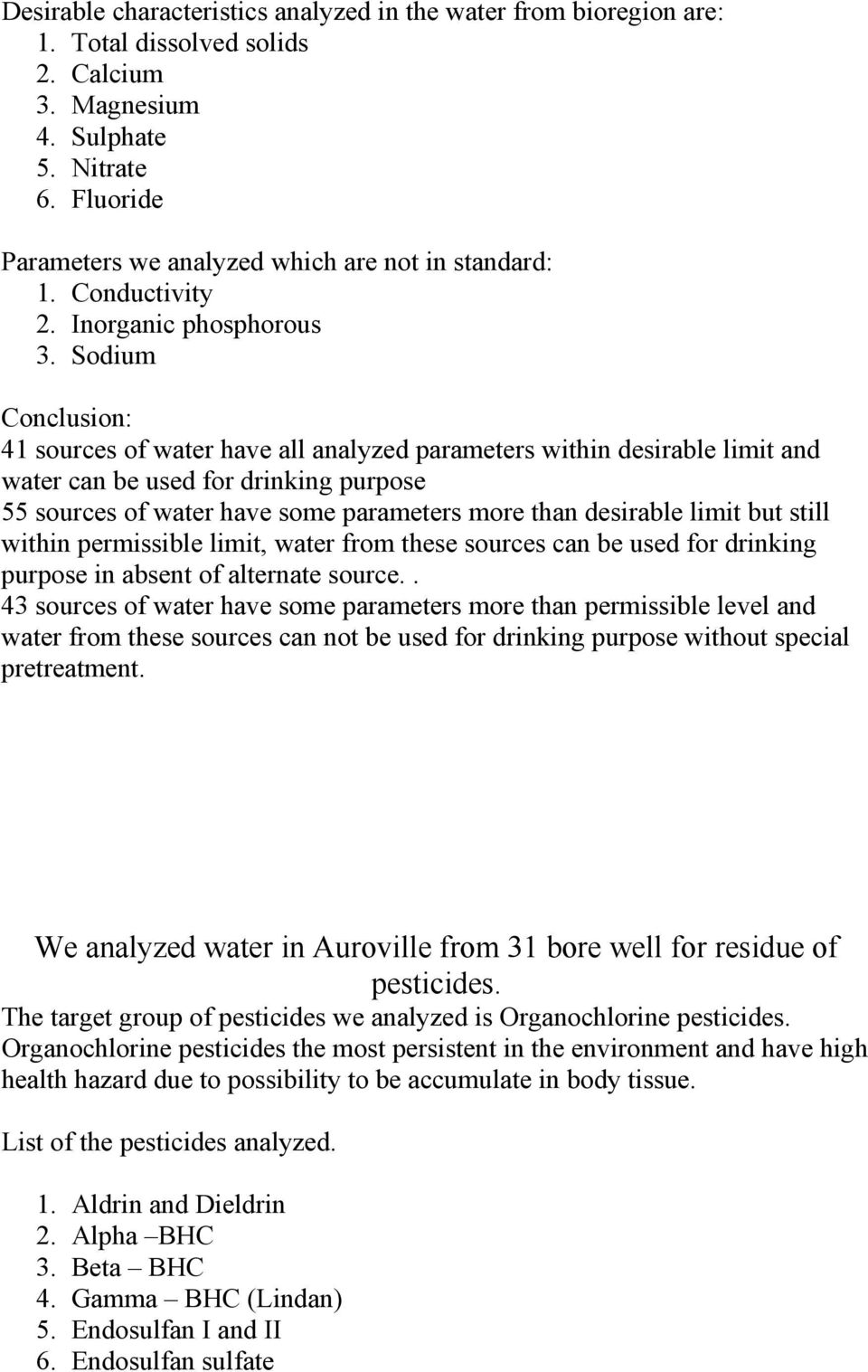 Sodium Conclusion: 41 sources of water have all analyzed parameters within desirable limit and water can be used for drinking purpose 55 sources of water have some parameters more than desirable