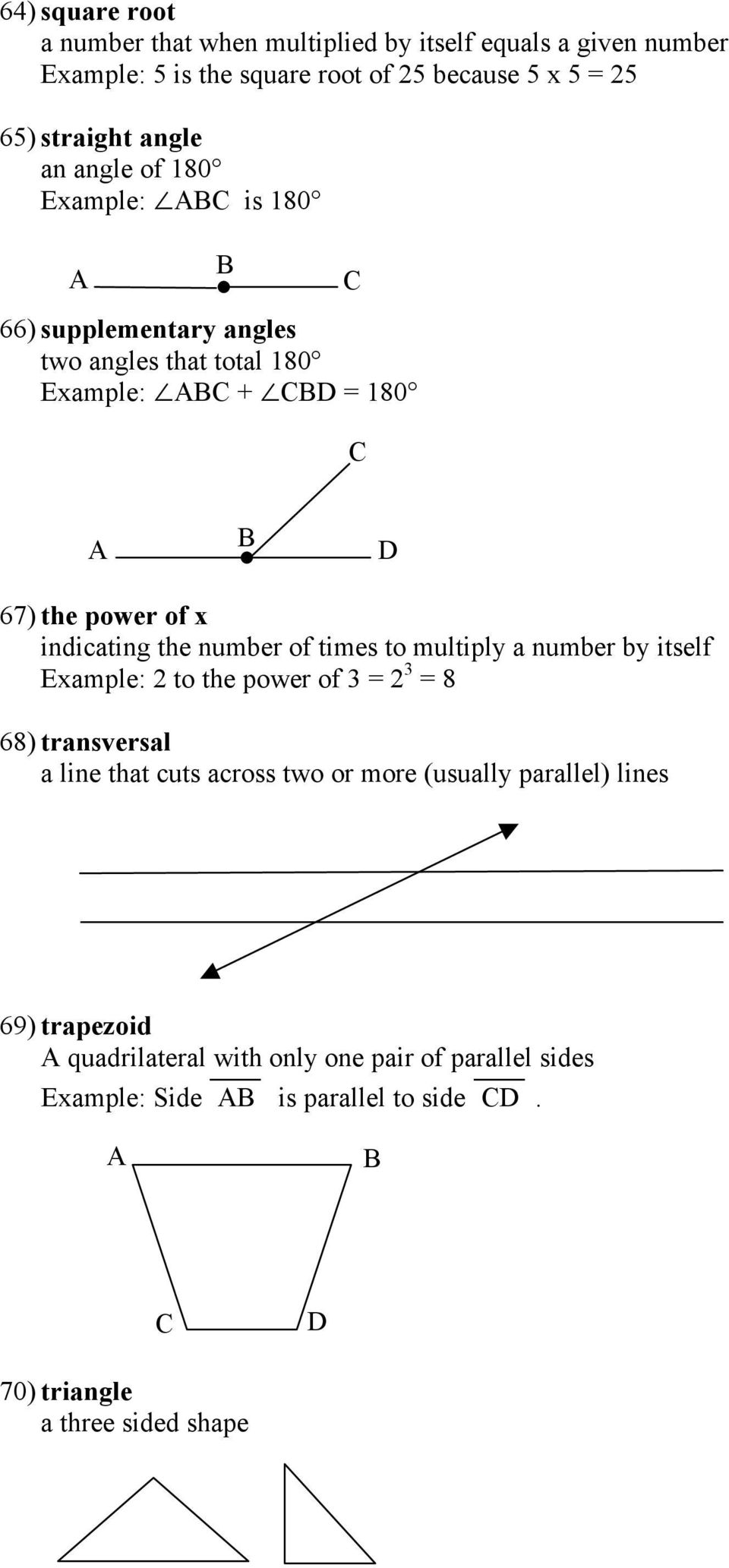 number of times to multiply a number by itself Example: 2 to the power of 3 = 2 3 = 8 68) transversal a line that cuts across two or more