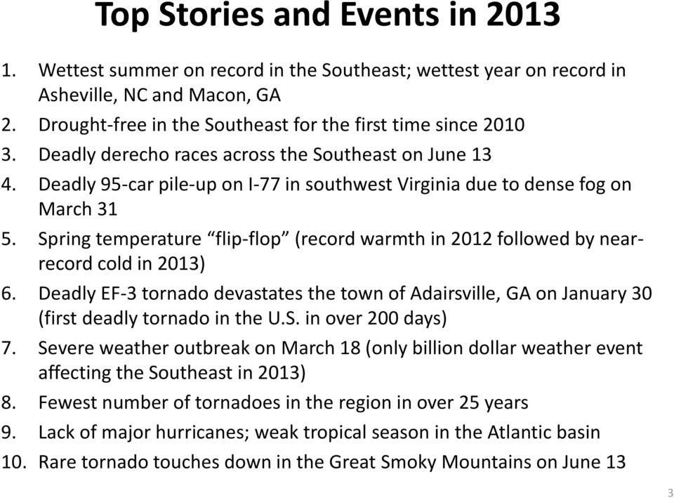 Spring temperature flip-flop (record warmth in 2012 followed by nearrecord cold in ) 6. Deadly EF-3 tornado devastates the town of Adairsville, GA on January 30 (first deadly tornado in the U.S. in over 200 days) 7.