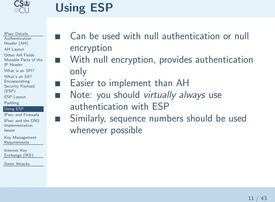Issues Can be used with null authentication or null encryption With null encryption, provides authentication only Easier to