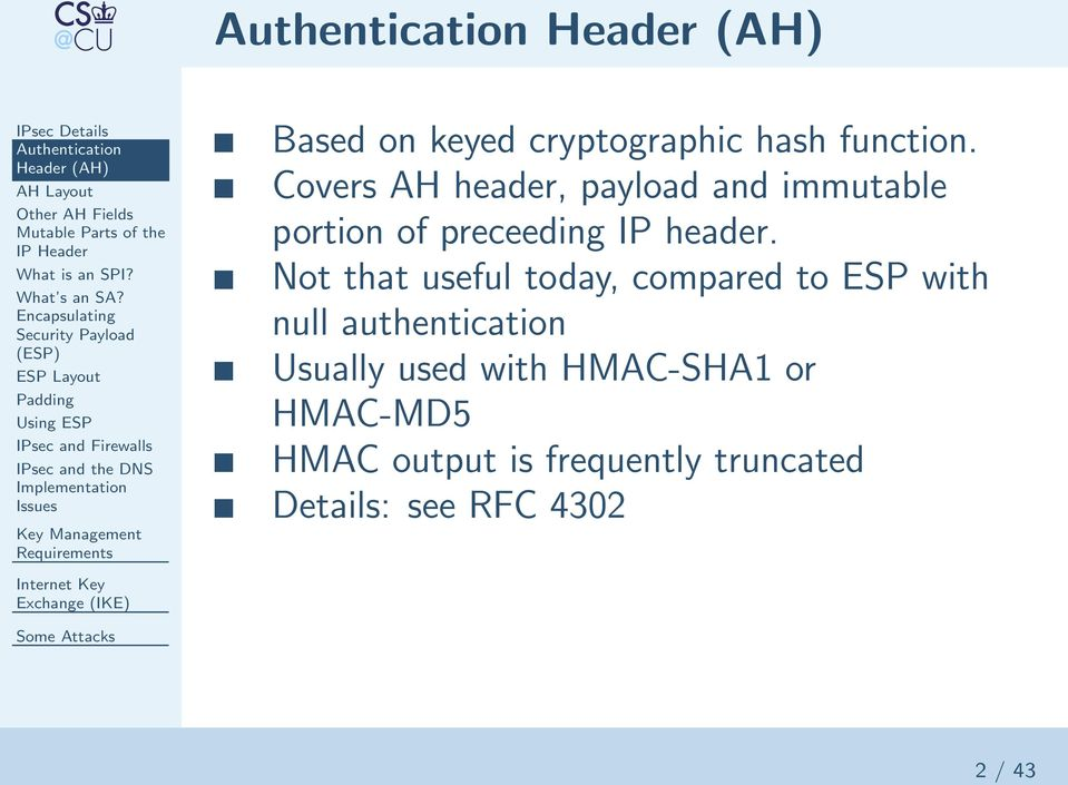 Based on keyed cryptographic hash function. Covers AH header, payload and immutable portion of preceeding IP header.
