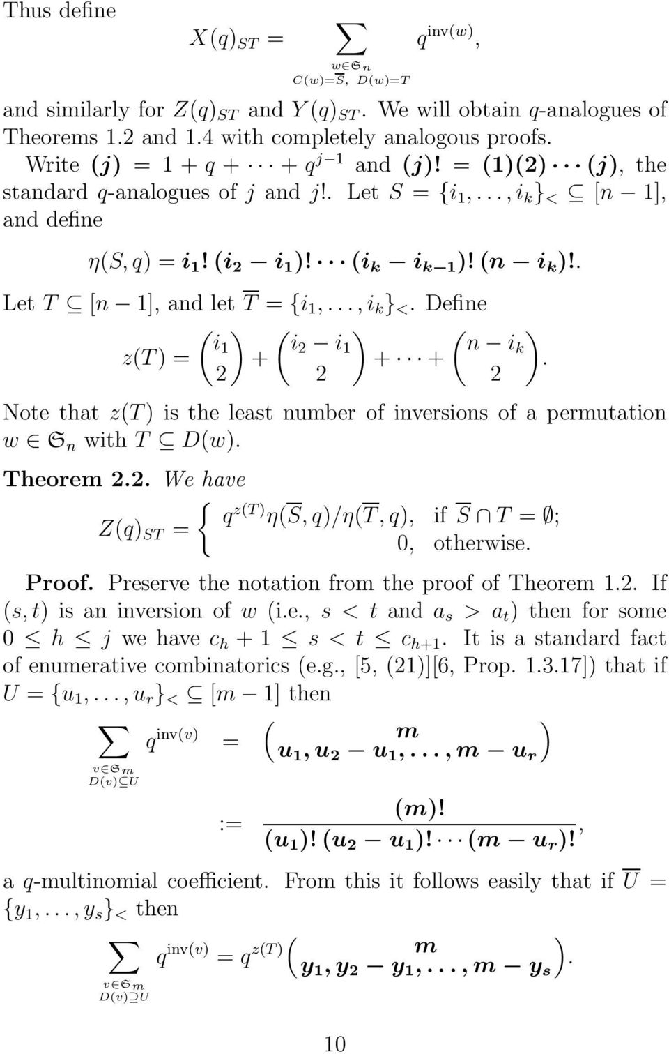 . Let T [n 1], and let T = {i 1,...,i k } <. Define ( ) ( ) ( ) i1 i2 i 1 n ik z(t) = + + +. 2 2 2 Note that z(t) is the least number of inversions of a permutation w S n with T D(w). Theorem 2.2. We have { q Z(q) ST = z(t) η(s, q)/η(t, q), if S T = ; 0, otherwise.