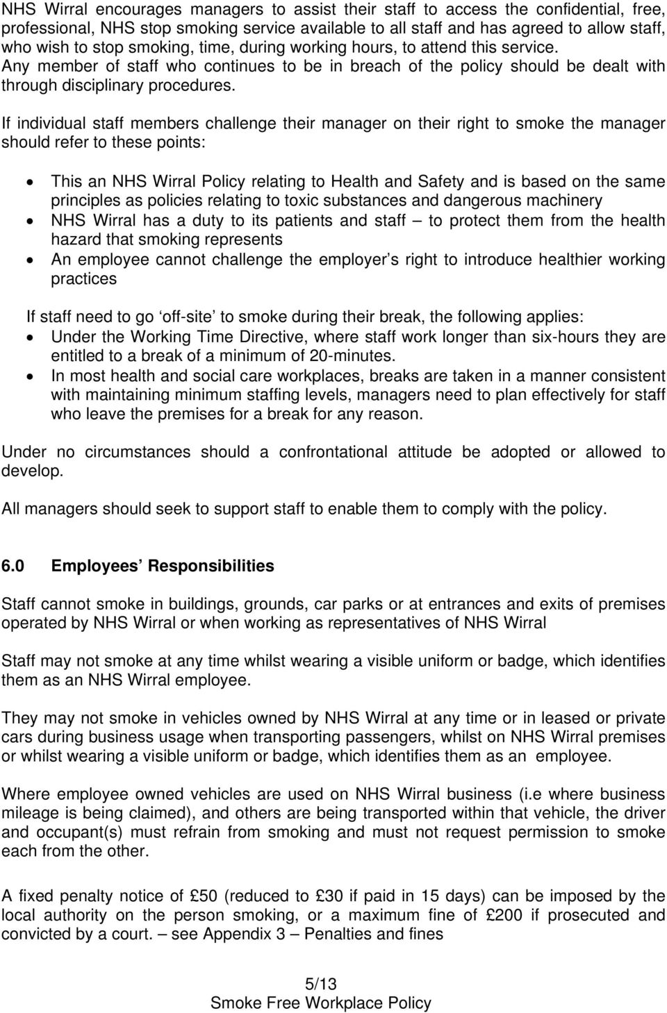 If individual staff members challenge their manager on their right to smoke the manager should refer to these points: This an NHS Wirral Policy relating to Health and Safety and is based on the same