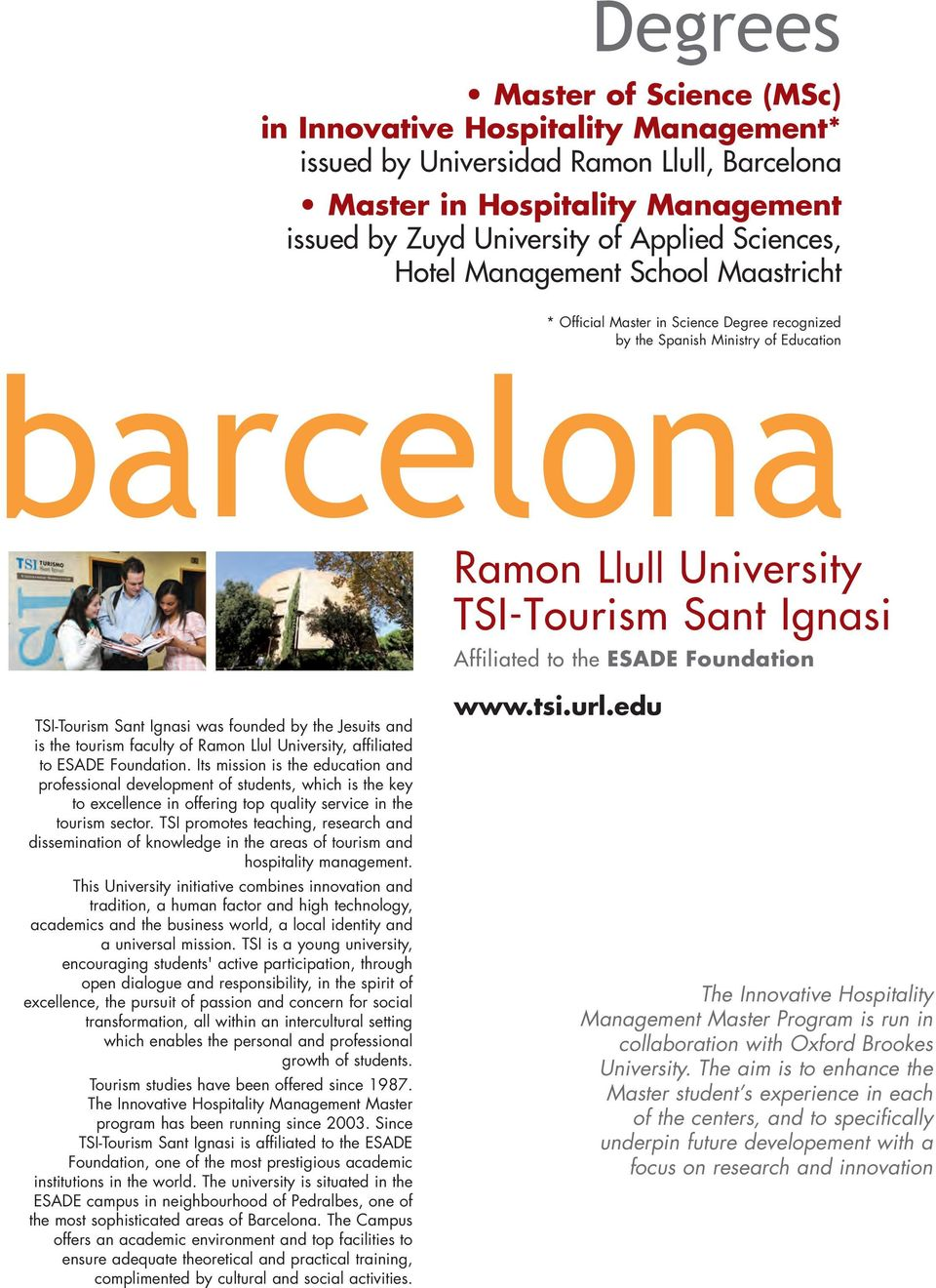 Foundation TSI-Tourism Sant Ignasi was founded by the Jesuits and is the tourism faculty of Ramon Llul University, affiliated to ESADE Foundation.