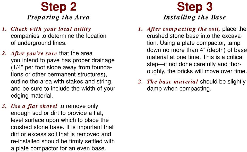 After you re sure that the area you intend to pave has proper drainage (1/4 per foot slope away from foundations or other permanent structures), outline the area with stakes and string, and be sure