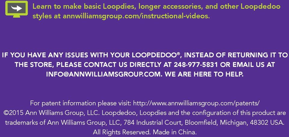 INFO@ANNWILLIAMSGROUP.COM. WE ARE HERE TO HELP. For patent information please visit: http://www.annwilliamsgroup.