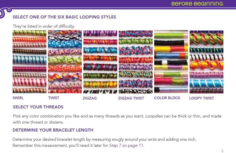 threads as you want. Loopdies can be thick or thin, and made with one thread or dozens.