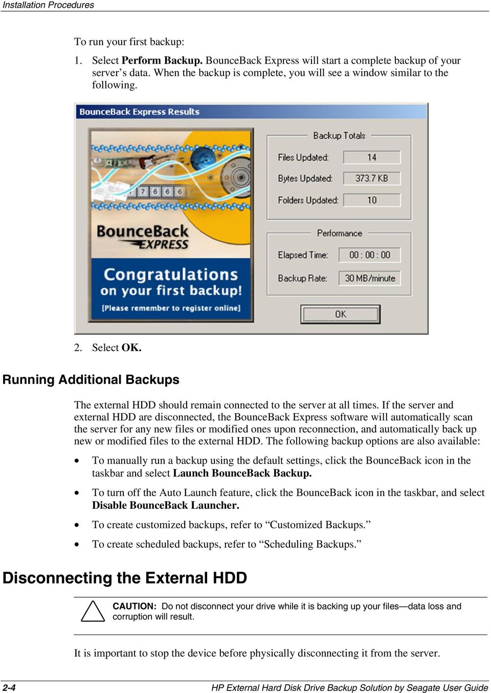 If the server and external HDD are disconnected, the BounceBack Express software will automatically scan the server for any new files or modified ones upon reconnection, and automatically back up new