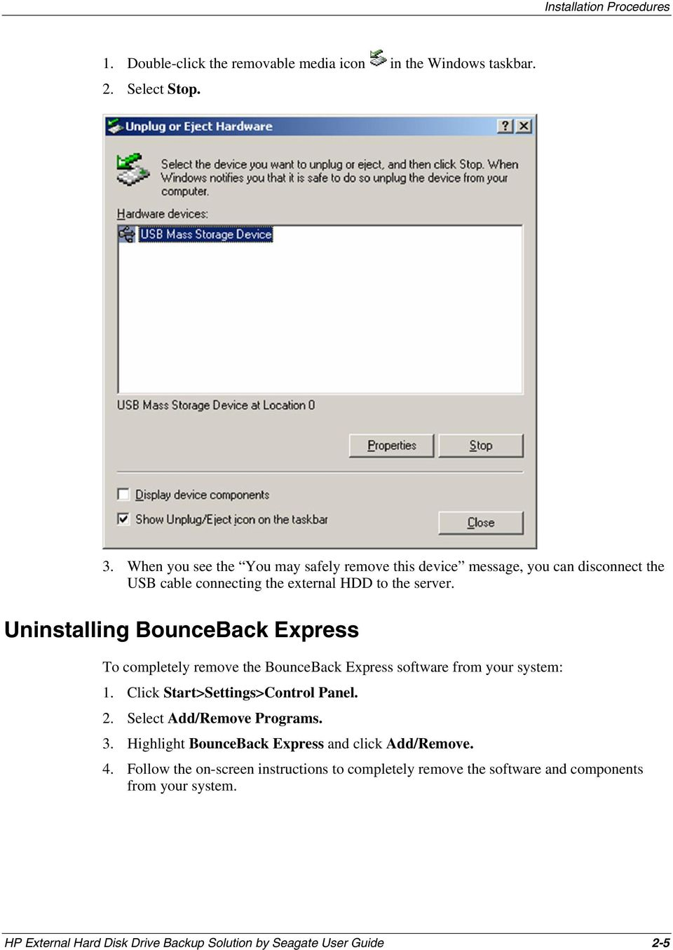 Uninstalling BounceBack Express To completely remove the BounceBack Express software from your system: 1. Click Start>Settings>Control Panel. 2.