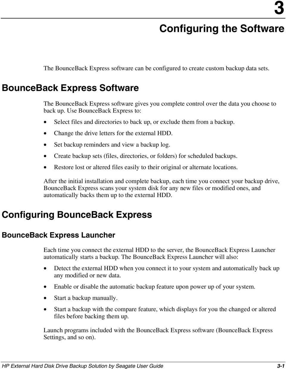 Use BounceBack Express to: Select files and directories to back up, or exclude them from a backup. Change the drive letters for the external HDD. Set backup reminders and view a backup log.