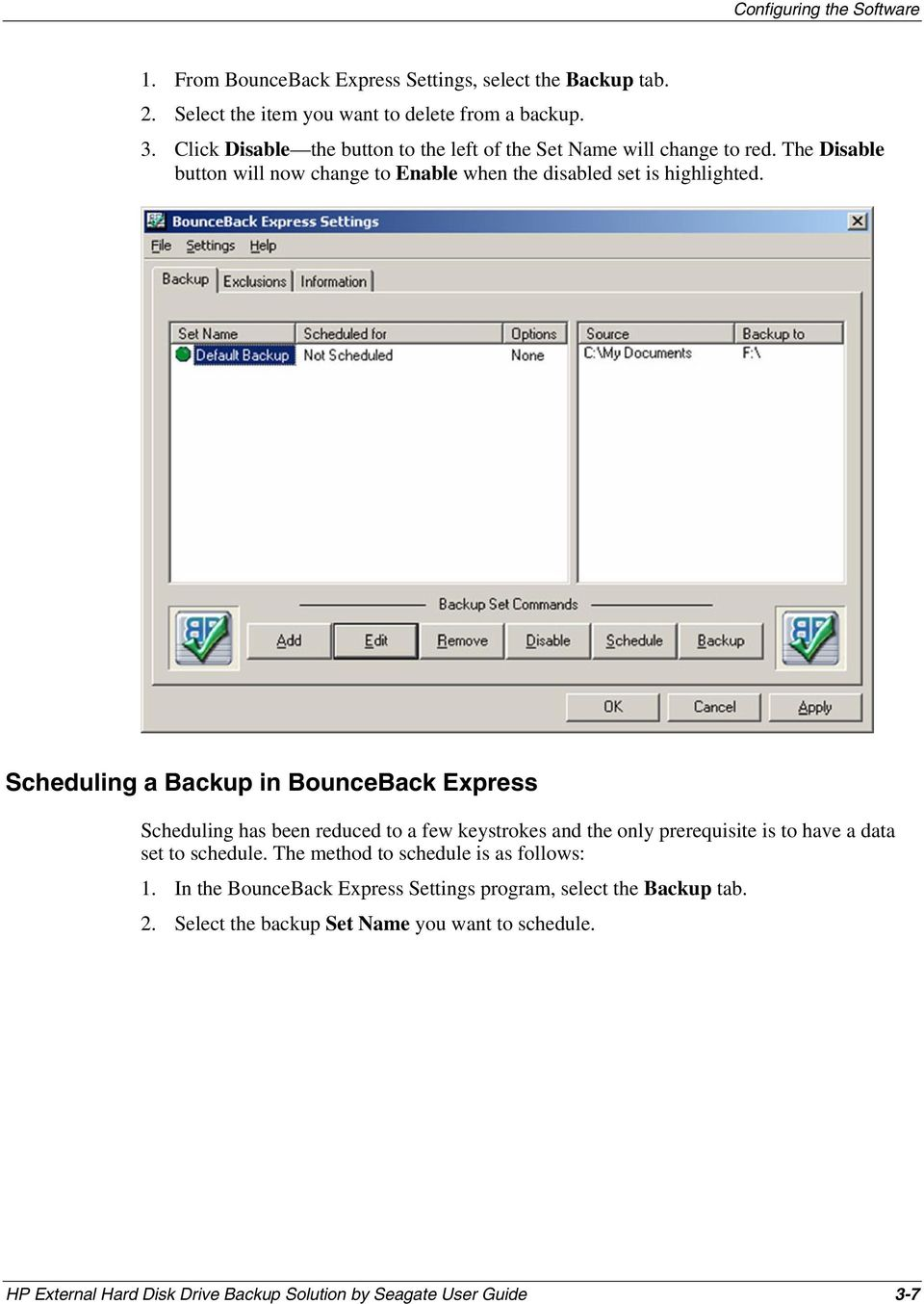 Scheduling a Backup in BounceBack Express Scheduling has been reduced to a few keystrokes and the only prerequisite is to have a data set to schedule.
