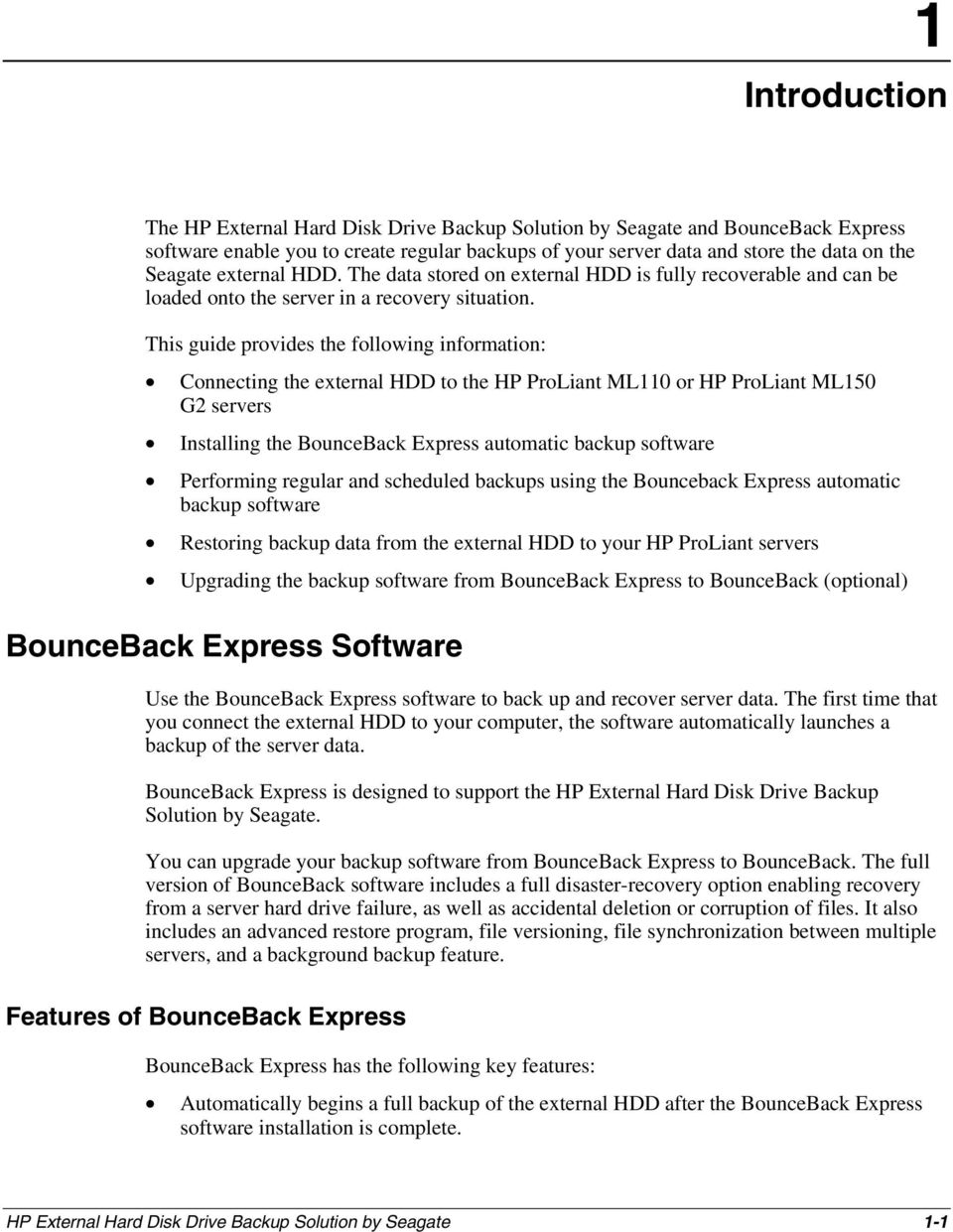 This guide provides the following information: Connecting the external HDD to the HP ProLiant ML110 or HP ProLiant ML150 G2 servers Installing the BounceBack Express automatic backup software