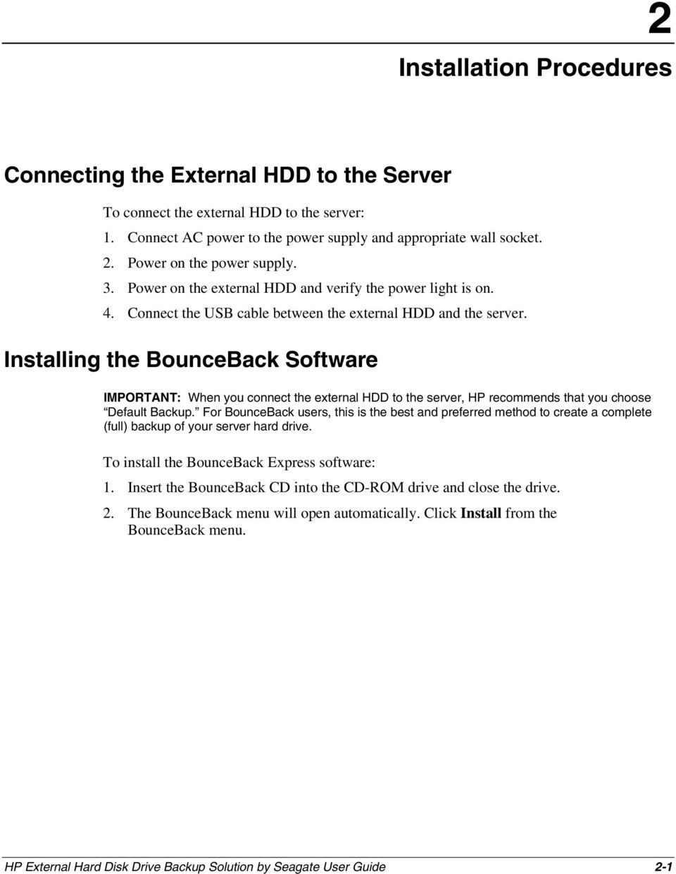 Installing the BounceBack Software IMPORTANT: When you connect the external HDD to the server, HP recommends that you choose Default Backup.