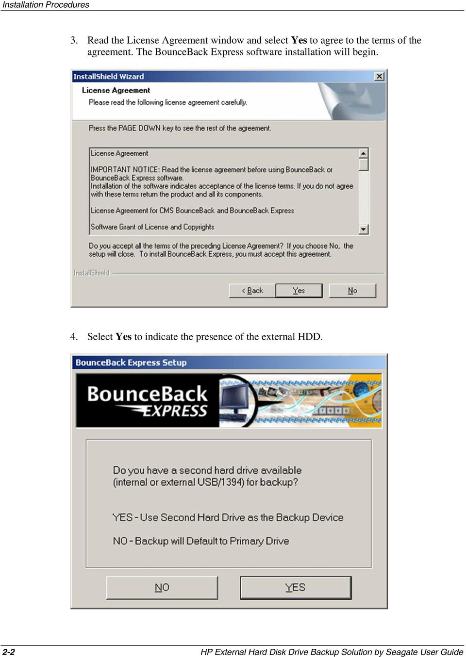 the agreement. The BounceBack Express software installation will begin. 4.