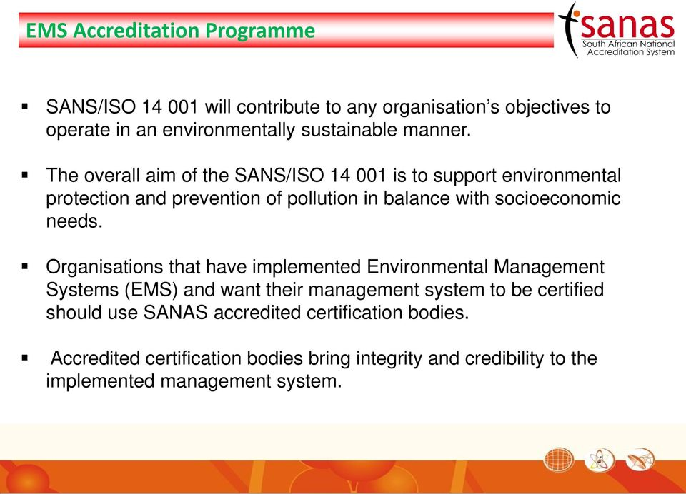 The overall aim of the SANS/ISO 14 001 is to support environmental protection and prevention of pollution in balance with socioeconomic