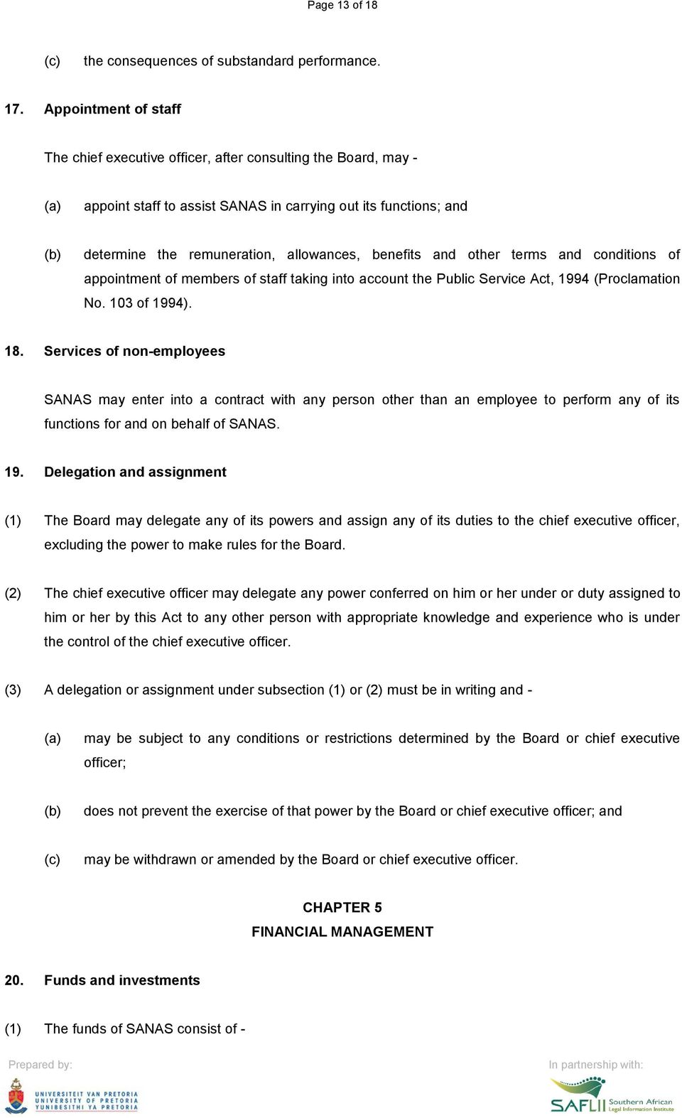 and other terms and conditions of appointment of members of staff taking into account the Public Service Act, 1994 (Proclamation No. 103 of 1994). 18.