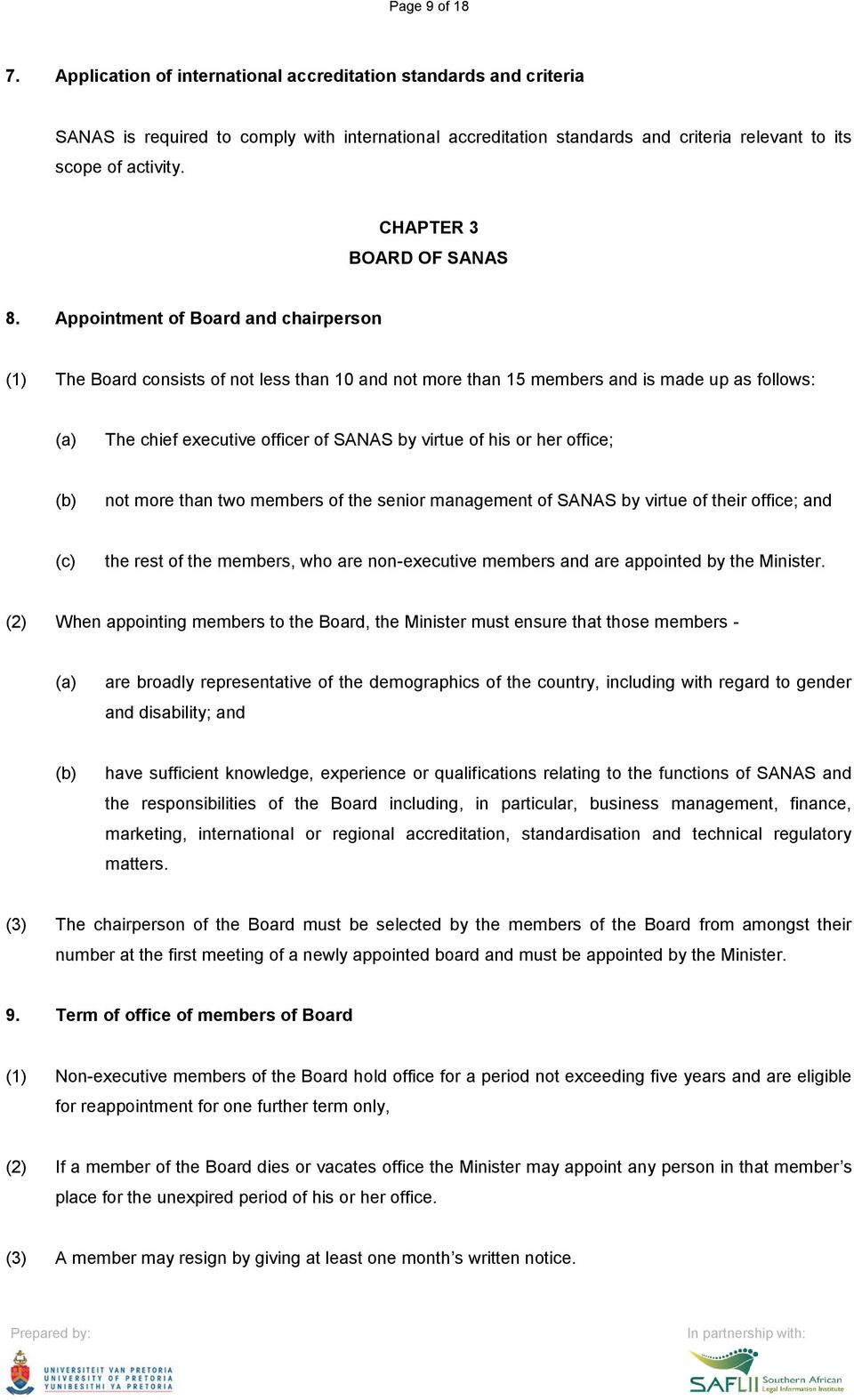 Appointment of Board and chairperson (1) The Board consists of not less than 10 and not more than 15 members and is made up as follows: The chief executive officer of SANAS by virtue of his or her
