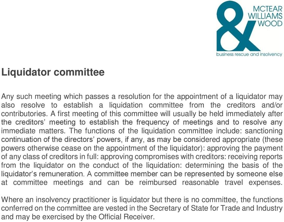 The functions of the liquidation committee include: sanctioning continuation of the directors powers, if any, as may be considered appropriate (these powers otherwise cease on the appointment of the