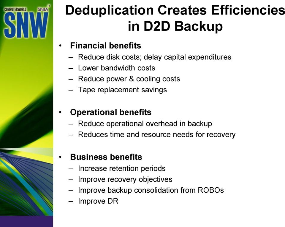 benefits Reduce operational overhead in backup Reduces time and resource needs for recovery Business