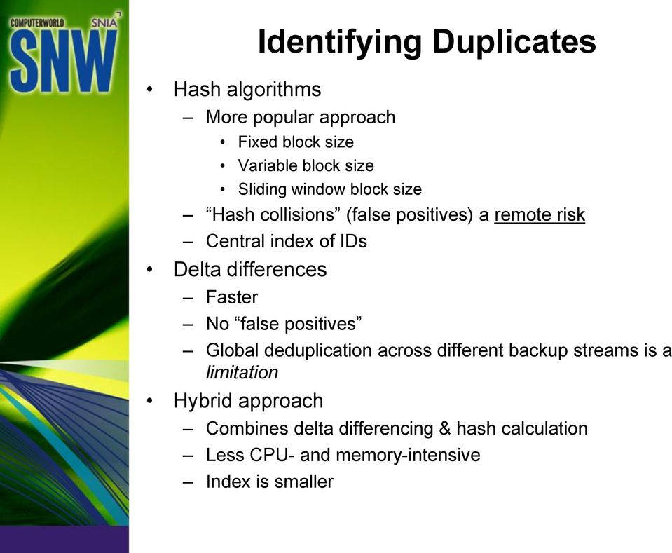 differences Faster No false positives Global deduplication across different backup streams is a