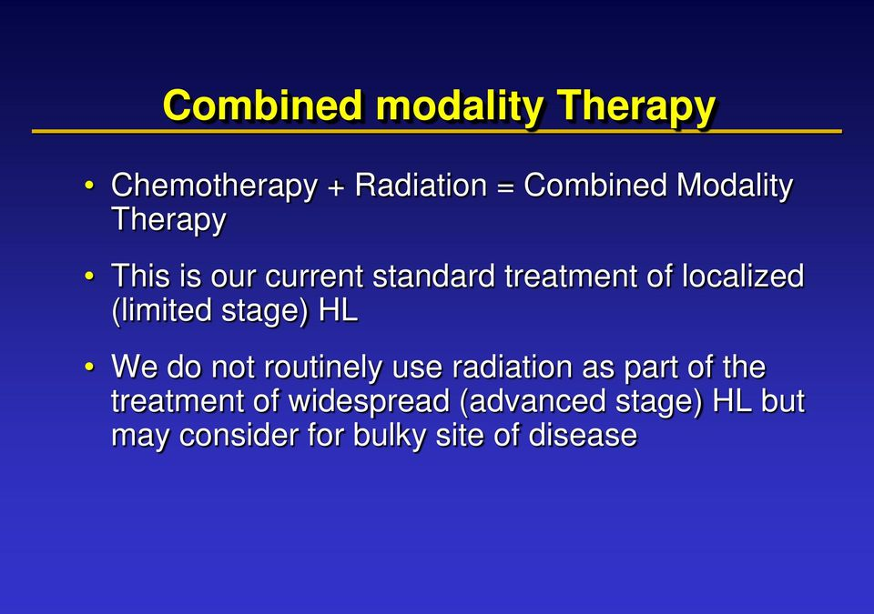 stage) HL We do not routinely use radiation as part of the treatment of