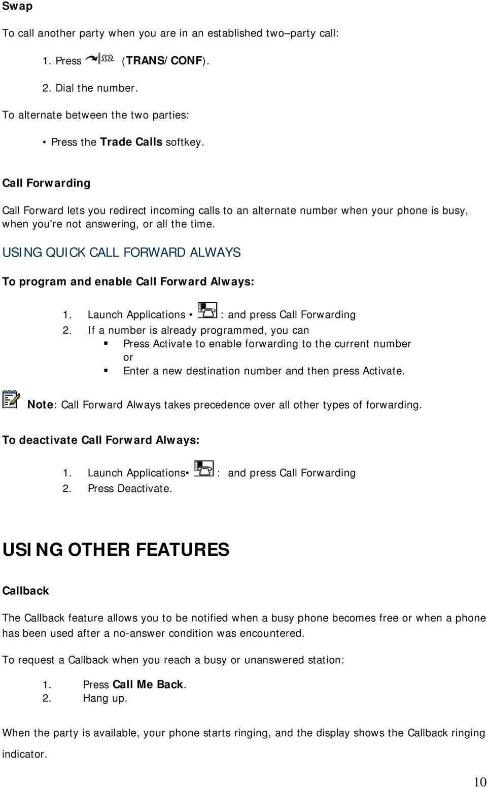USING QUICK CALL FORWARD ALWAYS To program and enable Call Forward Always: 1. Launch Applications : and press Call Forwarding 2.