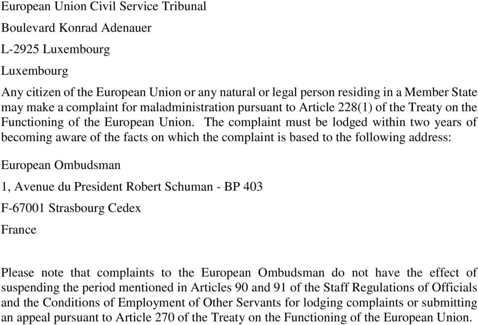 The complaint must be lodged within two years of becoming aware of the facts on which the complaint is based to the following address: European Ombudsman 1, Avenue du President Robert Schuman - BP