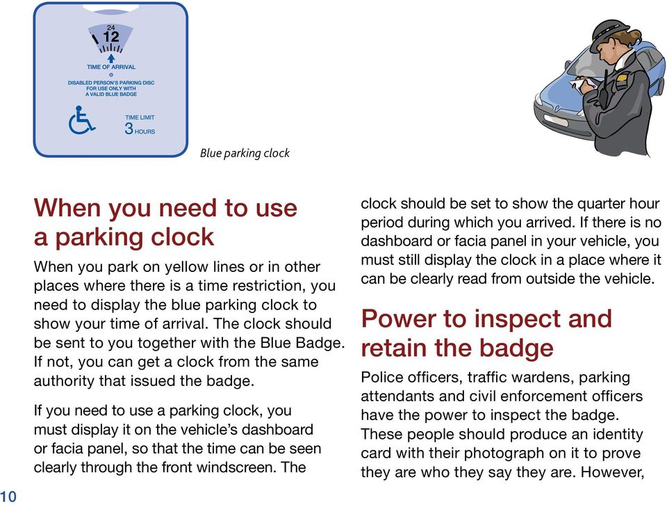 If you need to use a parking clock, you must display it on the vehicle s dashboard or facia panel, so that the time can be seen clearly through the front windscreen.