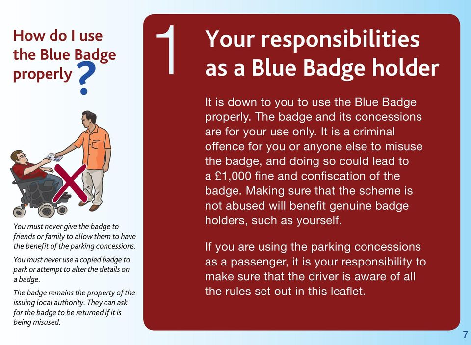 They can ask for the badge to be returned if it is being misused. Your responsibilities as a Blue Badge holder It is down to you to use the Blue Badge properly.