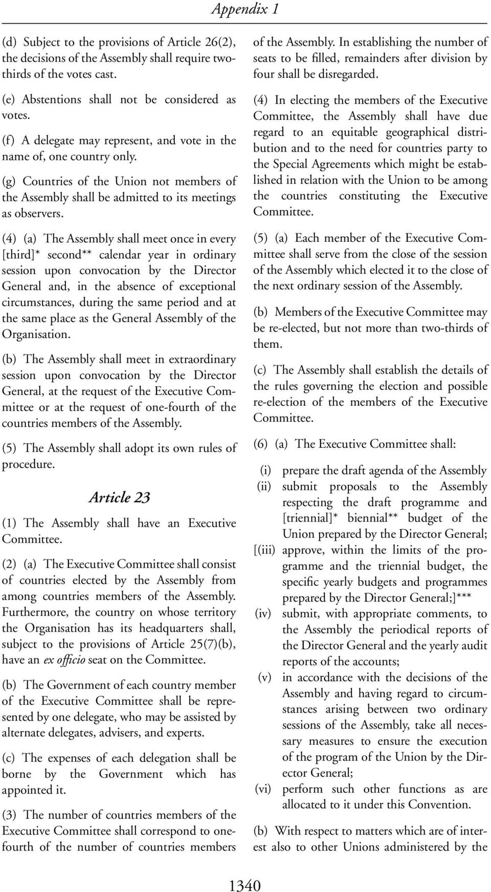 (4) (a) The Assembly shall meet once in every [third]* second** calendar year in ordinary session upon convocation by the Director General and, in the absence of exceptional circumstances, during the
