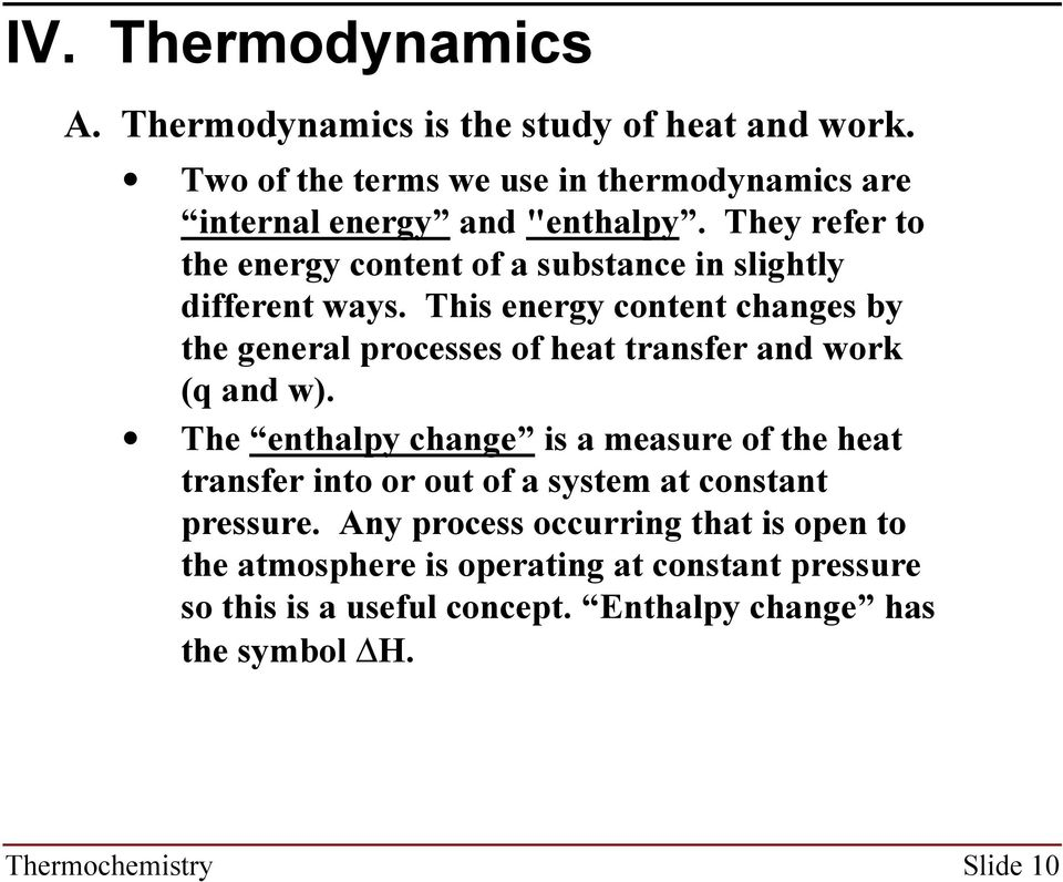 This energy content changes by the general processes of heat transfer and work (q and w).