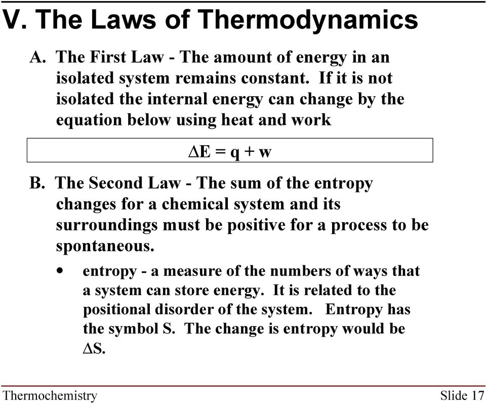 The Second Law - The sum of the entropy changes for a chemical system and its surroundings must be positive for a process to be spontaneous.