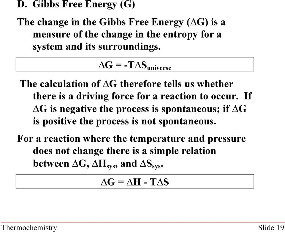 DG = -TDS universe The calculation of DG therefore tells us whether there is a driving force for a reaction to occur.