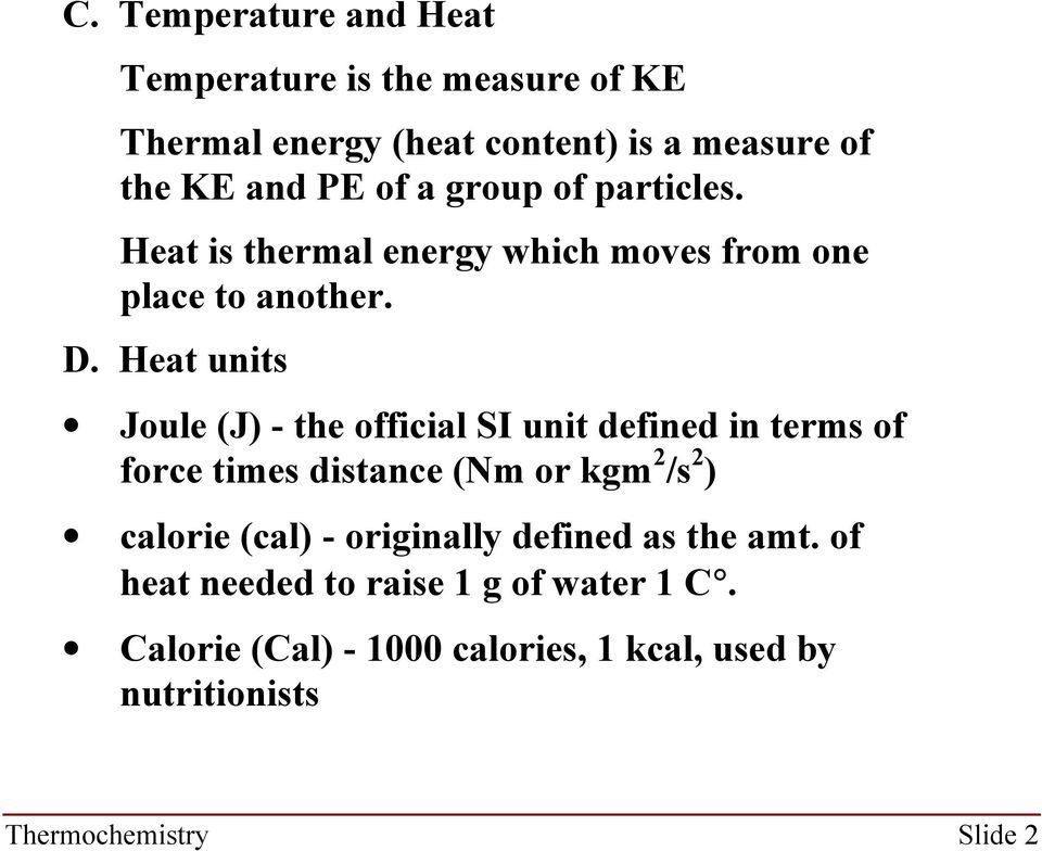 Heat units Joule (J) - the official SI unit defined in terms of force times distance (Nm or kgm 2 /s 2 ) calorie (cal) -
