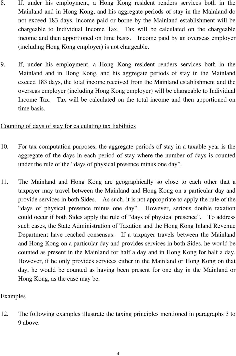 Income paid by an overseas employer (including Hong Kong employer) is not chargeable. 9.