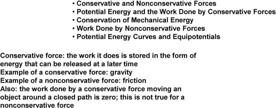 form of energy that can be released at a later time Example of a conservative force: gravity Example of a nonconservative force: