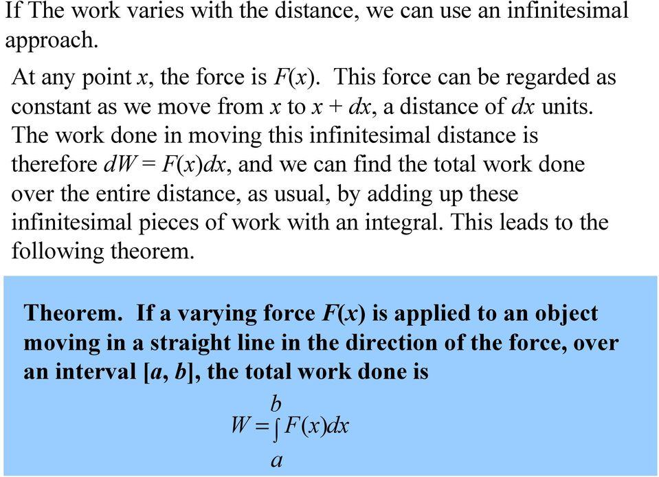 The work done in moving this infinitesimal distance is therefore dw = F(x)dx, and we can find the total work done over the entire distance, as usual, by