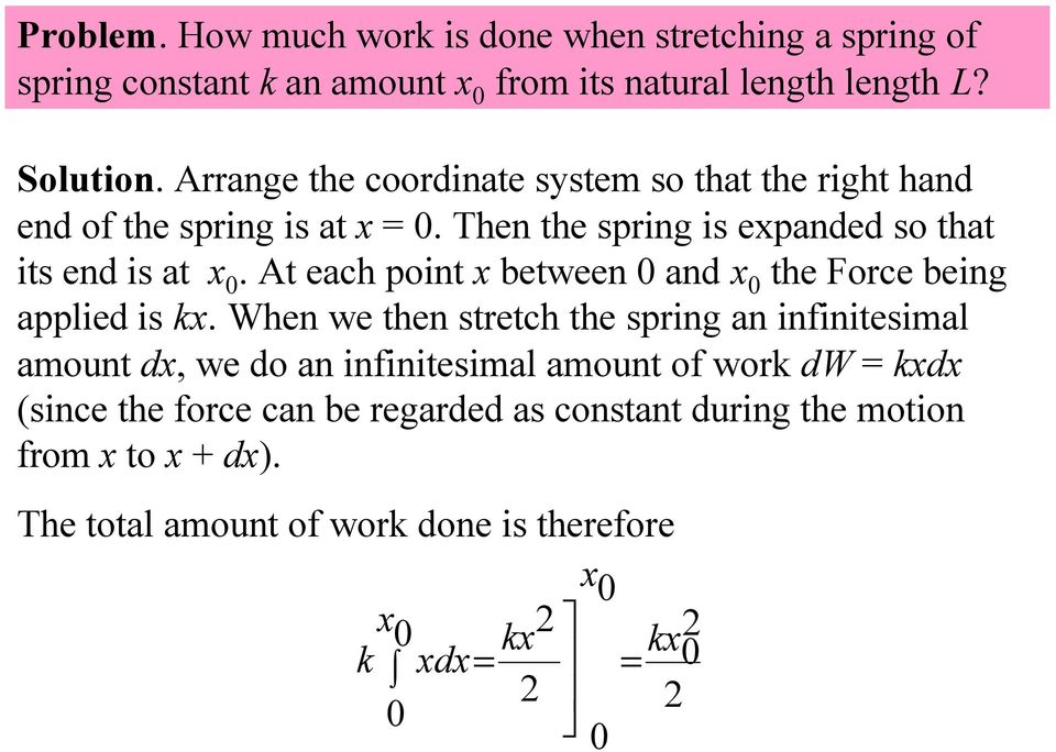 At each point x between 0 and x 0 the Force being applied is kx.