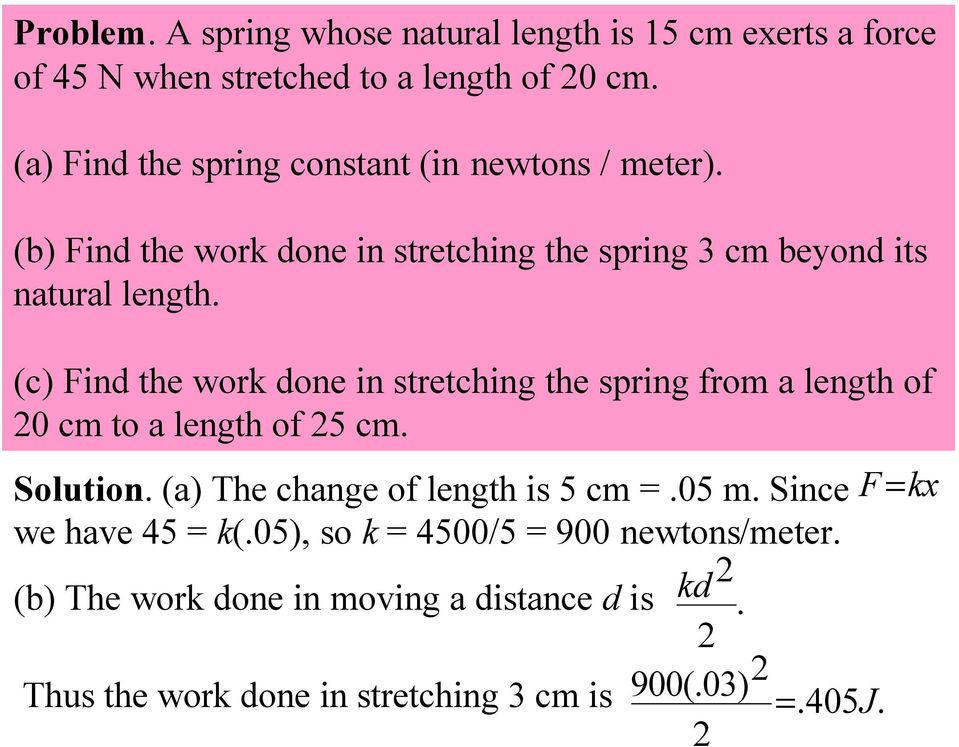 (c) Find the work done in stretching the spring from a length of 0 cm to a length of 5 cm. Solution. (a) The change of length is 5 cm =.