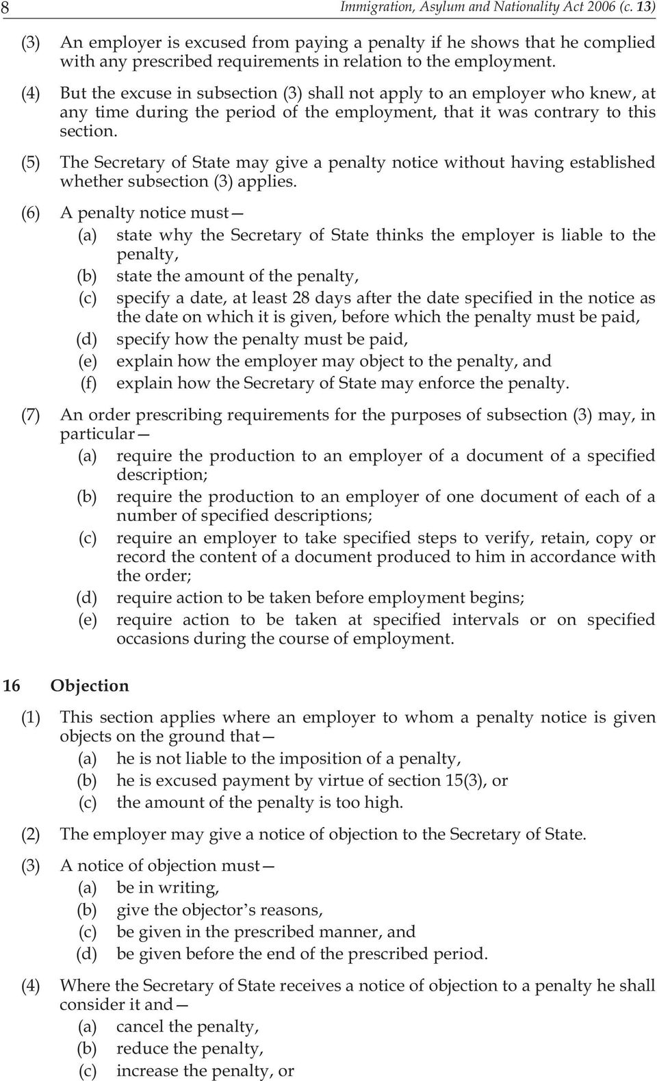 (5) The Secretary of State may give a penalty notice without having established whether subsection (3) applies.