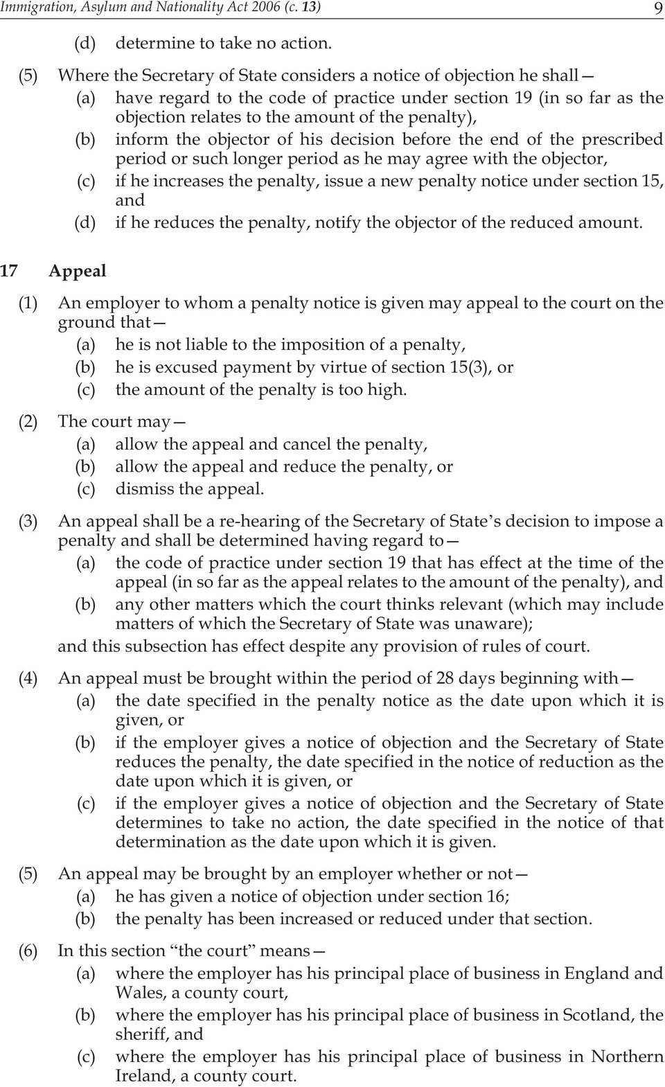 (b) inform the objector of his decision before the end of the prescribed period or such longer period as he may agree with the objector, (c) if he increases the penalty, issue a new penalty notice