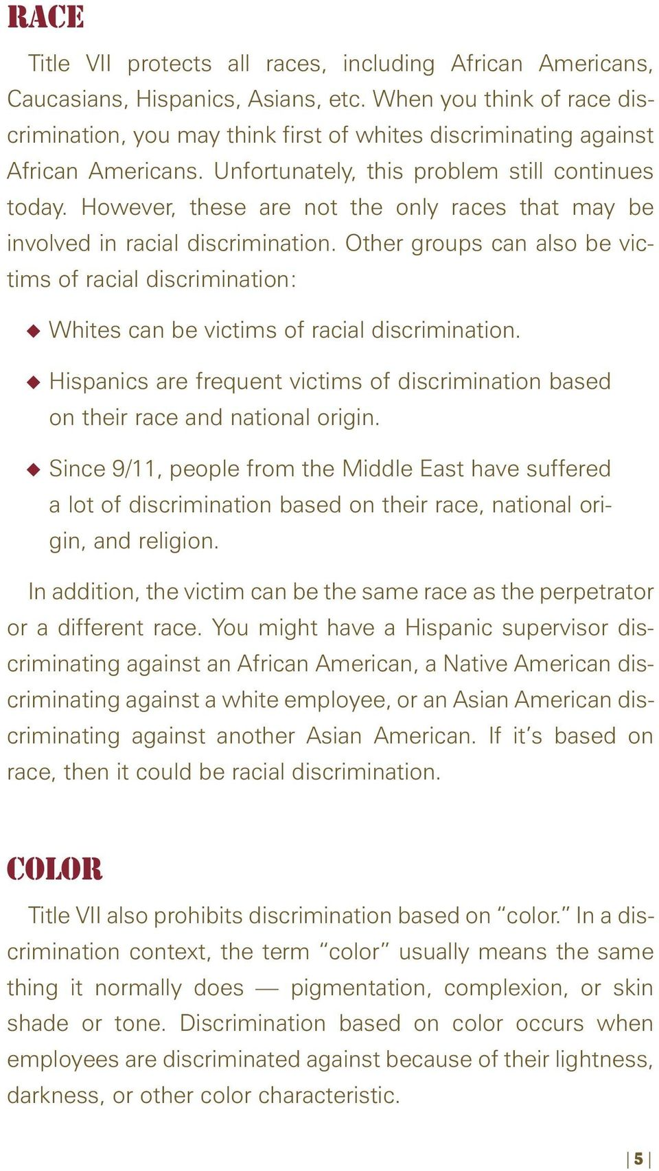 However, these are not the only races that may be involved in racial discrimination. Other groups can also be victims of racial discrimination: Whites can be victims of racial discrimination.